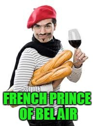 FRENCH PRINCE OF BEL AIR | made w/ Imgflip meme maker