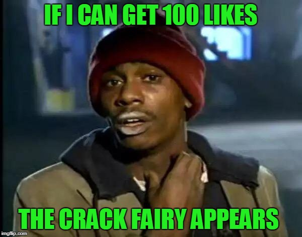 Y'all Got Any More Of That Meme | IF I CAN GET 100 LIKES THE CRACK FAIRY APPEARS | image tagged in memes,y'all got any more of that | made w/ Imgflip meme maker