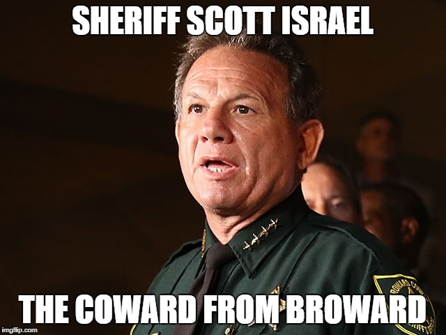 SHERIFF SCOTT ISRAEL THE COWARD FROM BROWARD | image tagged in sheriff scott israel | made w/ Imgflip meme maker