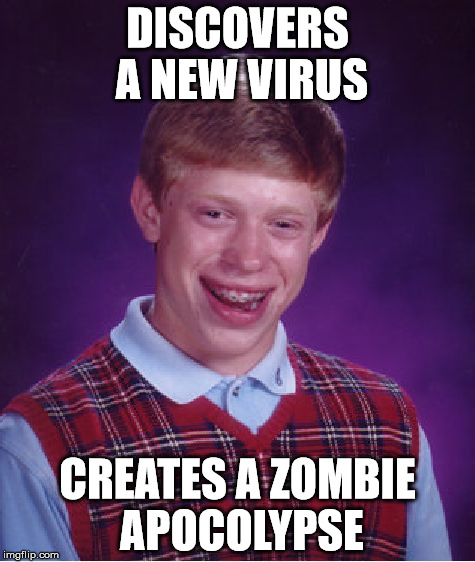 Never discover advances in science | DISCOVERS A NEW VIRUS CREATES A ZOMBIE APOCOLYPSE | image tagged in memes,bad luck brian | made w/ Imgflip meme maker