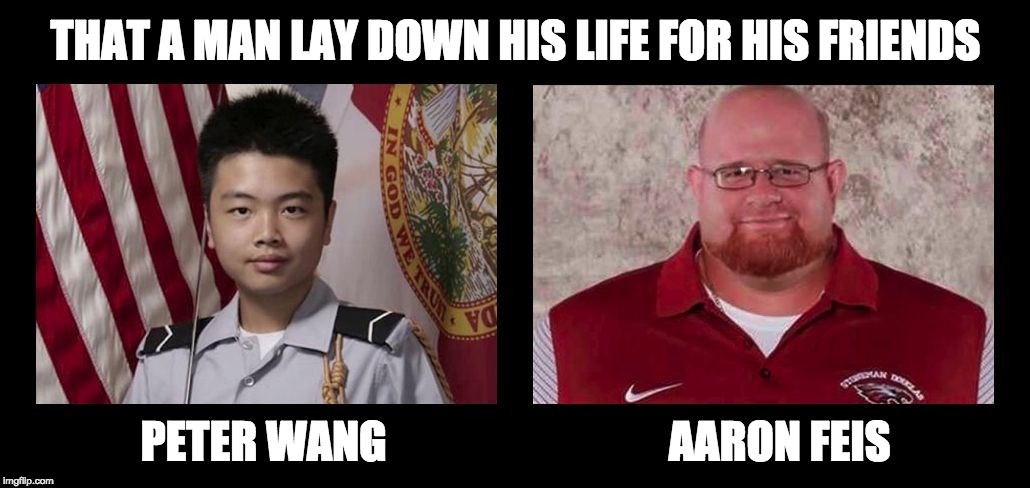 HEROES OF PARKLAND | THAT A MAN LAY DOWN HIS LIFE FOR HIS FRIENDS PETER WANG                                AARON FEIS | image tagged in wang and feis | made w/ Imgflip meme maker