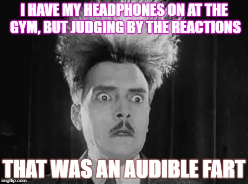 Is somebody making popcorn? | I HAVE MY HEADPHONES ON AT THE GYM, BUT JUDGING BY THE REACTIONS THAT WAS AN AUDIBLE FART | image tagged in reaction | made w/ Imgflip meme maker