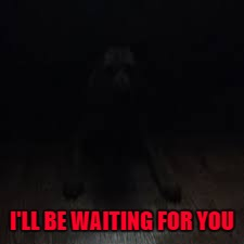 I'LL BE WAITING FOR YOU | made w/ Imgflip meme maker