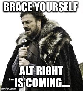 ned stark | BRACE YOURSELF ALT RIGHT IS COMING.... | image tagged in ned stark | made w/ Imgflip meme maker