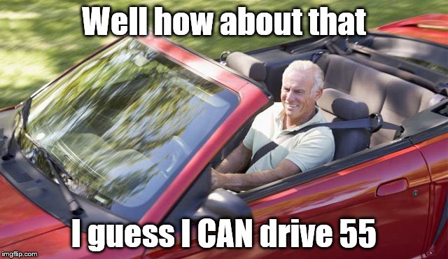 Well how about that I guess I CAN drive 55 | made w/ Imgflip meme maker