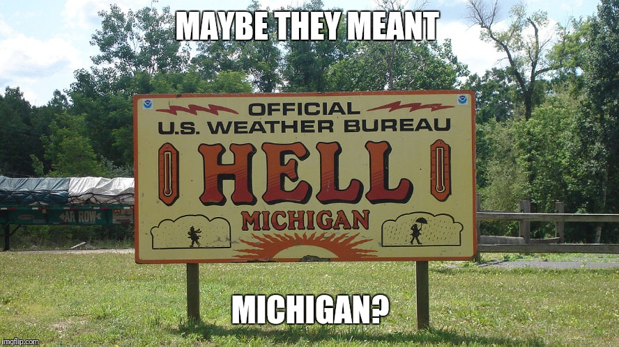MAYBE THEY MEANT MICHIGAN? | made w/ Imgflip meme maker