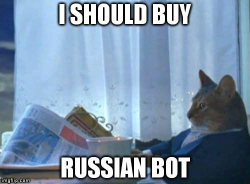 I Should Buy A Boat Cat Meme | I SHOULD BUY RUSSIAN BOT | image tagged in memes,i should buy a boat cat | made w/ Imgflip meme maker