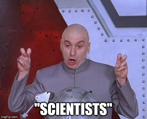 Dr Evil Laser Meme | ''SCIENTISTS'' | image tagged in memes,dr evil laser | made w/ Imgflip meme maker