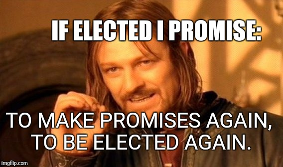 One Does Not Simply Meme | IF ELECTED I PROMISE: TO MAKE PROMISES AGAIN, TO BE ELECTED AGAIN. | image tagged in memes,one does not simply | made w/ Imgflip meme maker
