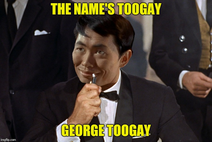 THE NAME'S TOOGAY GEORGE TOOGAY | made w/ Imgflip meme maker