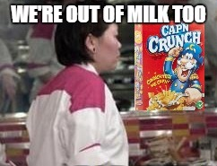 WE'RE OUT OF MILK TOO | made w/ Imgflip meme maker