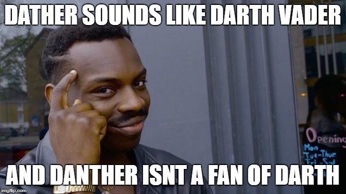 Roll Safe Think About It Meme | DATHER SOUNDS LIKE DARTH VADER AND DANTHER ISNT A FAN OF DARTH | image tagged in memes,roll safe think about it | made w/ Imgflip meme maker