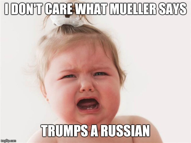 I DON'T CARE WHAT MUELLER SAYS TRUMPS A RUSSIAN | made w/ Imgflip meme maker