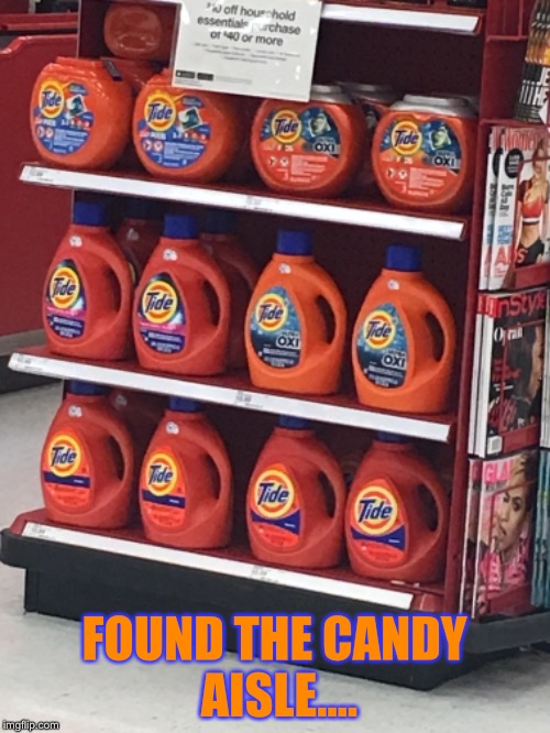 Tide Laundry Detergent  | FOUND THE CANDY AISLE.... | image tagged in tide pods,tide,target,laundry | made w/ Imgflip meme maker