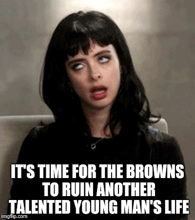 N.F.L. Draft is coming , you know what that means | IT'S TIME FOR THE BROWNS TO RUIN ANOTHER TALENTED YOUNG MAN'S LIFE | image tagged in kristen ritter,nfl football,cleveland browns,suck | made w/ Imgflip meme maker