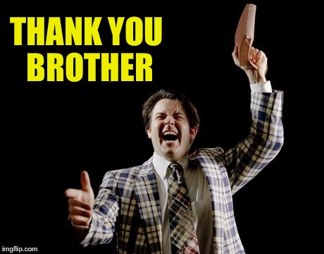 THANK YOU BROTHER | made w/ Imgflip meme maker