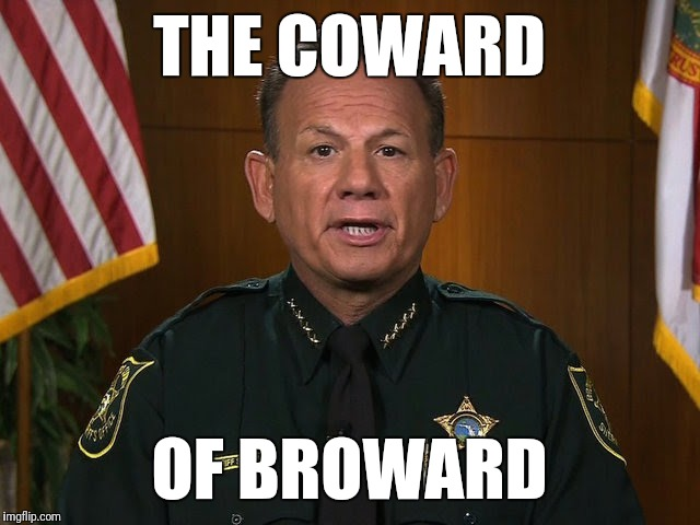 THE COWARD OF BROWARD | image tagged in coward,sheriff | made w/ Imgflip meme maker