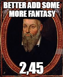 BETTER ADD SOME MORE FANTASY 2,45 | made w/ Imgflip meme maker