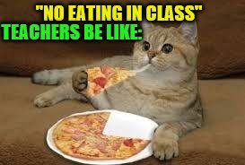"hypocrites | ""NO EATING IN CLASS"" TEACHERS BE LIKE: 