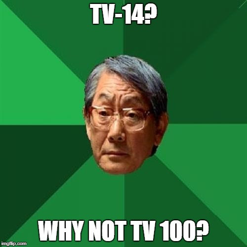 High Expectations Asian Father Meme | TV-14? WHY NOT TV 100? | image tagged in memes,high expectations asian father | made w/ Imgflip meme maker