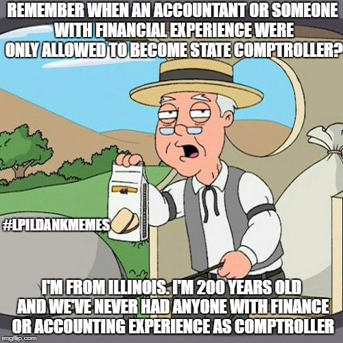 Pepperidge Farm Remembers Meme | REMEMBER WHEN AN ACCOUNTANT OR SOMEONE WITH FINANCIAL EXPERIENCE WERE ONLY ALLOWED TO BECOME STATE COMPTROLLER? I'M FROM ILLINOIS. I'M 200 Y | image tagged in memes,pepperidge farm remembers | made w/ Imgflip meme maker