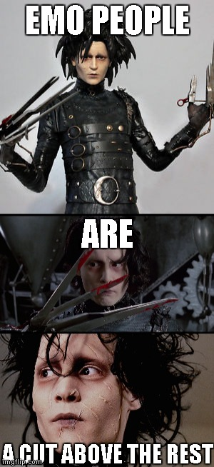 Edward Scissorhands | EMO PEOPLE A CUT ABOVE THE REST ARE | image tagged in memes,edward scissorhands | made w/ Imgflip meme maker