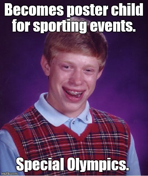 Bad Luck Brian Meme | Becomes poster child for sporting events. Special Olympics. | image tagged in memes,bad luck brian | made w/ Imgflip meme maker