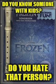 DO YOU KNOW SOMEONE WITH KIDS? DO YOU HATE THAT PERSON? | image tagged in frozen | made w/ Imgflip meme maker