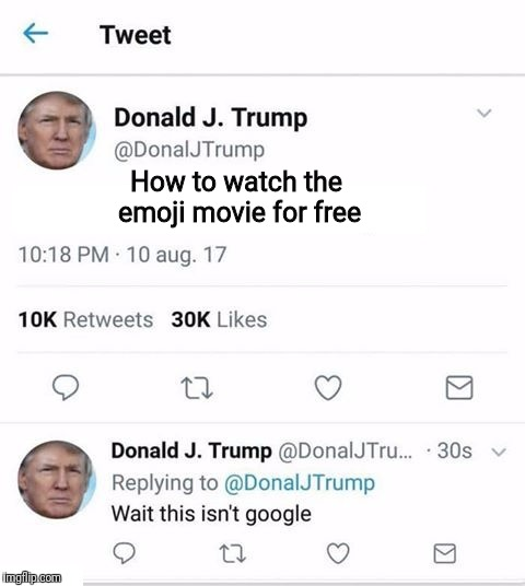 How to watch the emoji movie for free | image tagged in trump twitter | made w/ Imgflip meme maker