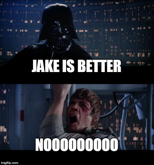 Star Wars No Meme | JAKE IS BETTER NOOOOOOOOO | image tagged in memes,star wars no | made w/ Imgflip meme maker