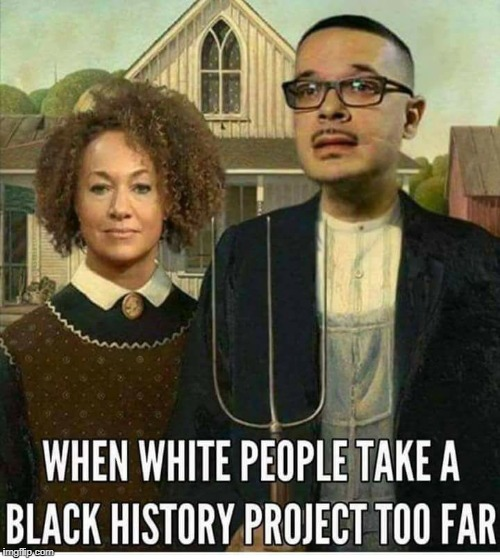 Obligatory Black History Month Meme | WHEN WHITE PEOPLE TAKE A BLACK HISTORY PROJECT TOO FAR | image tagged in rachel dolezal,shaun king,talcum x,black history month,white people,memes | made w/ Imgflip meme maker