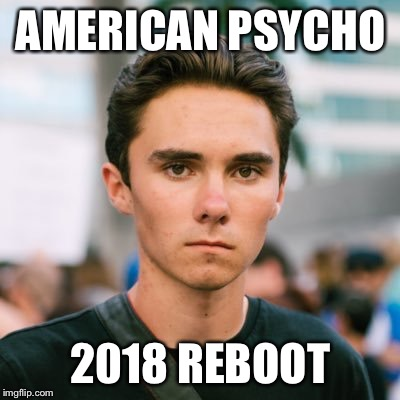 AMERICAN PSYCHO 2018 REBOOT | image tagged in david hogg | made w/ Imgflip meme maker