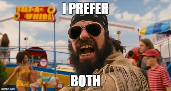 MIB III Boris | I PREFER BOTH | image tagged in mib iii boris | made w/ Imgflip meme maker