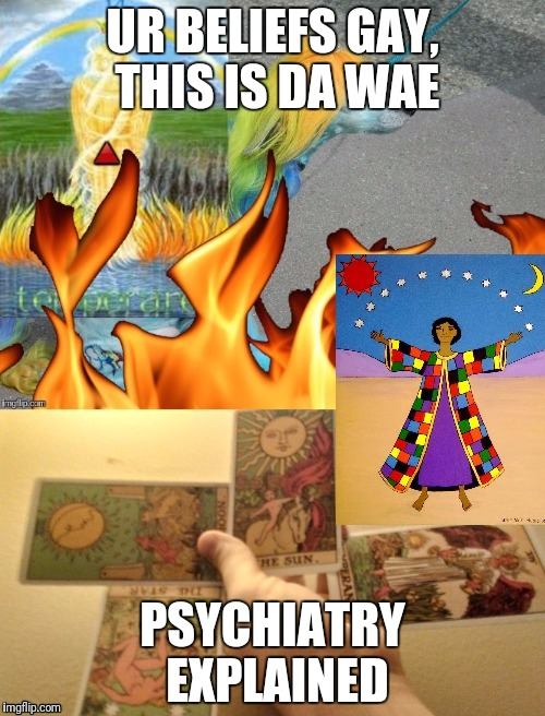 UR BELIEFS GAY, THIS IS DA WAE PSYCHIATRY EXPLAINED | made w/ Imgflip meme maker