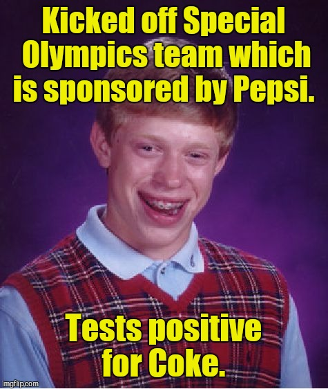 Bad Luck Brian Meme | Kicked off Special Olympics team which is sponsored by Pepsi. Tests positive for Coke. | image tagged in memes,bad luck brian | made w/ Imgflip meme maker