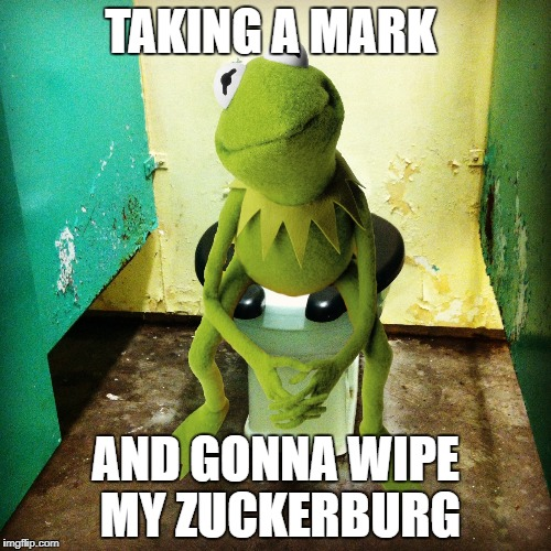 Shadow banning | TAKING A MARK AND GONNA WIPE MY ZUCKERBURG | image tagged in kermit public toilet,not cool,meme | made w/ Imgflip meme maker