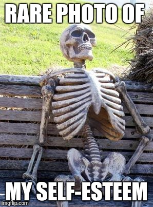 Waiting Skeleton Meme | RARE PHOTO OF MY SELF-ESTEEM | image tagged in memes,waiting skeleton | made w/ Imgflip meme maker
