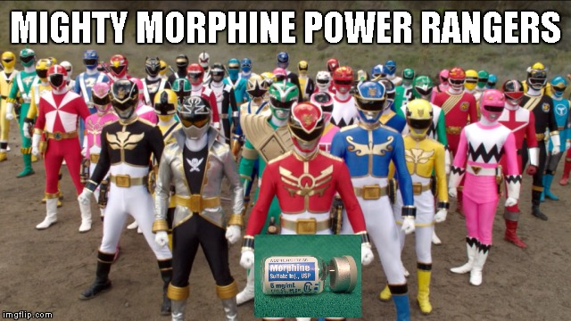Power Rangers Formation | MIGHTY MORPHINE POWER RANGERS | image tagged in memes,power rangers formation | made w/ Imgflip meme maker