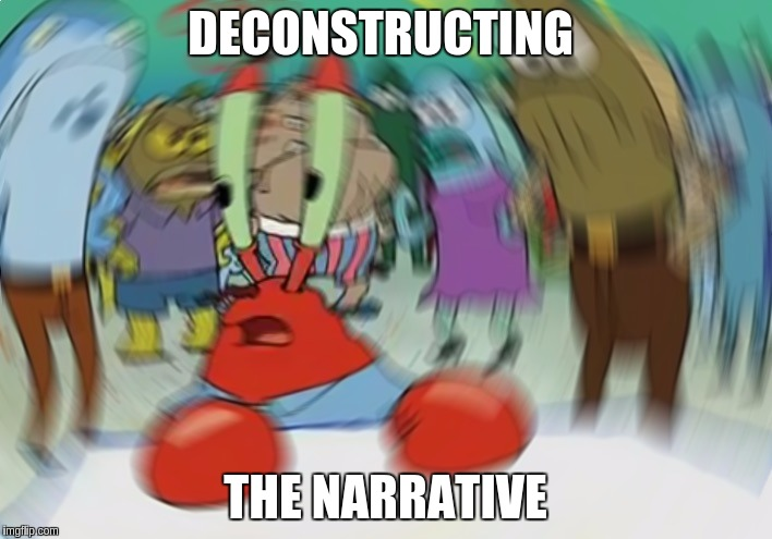 Mr Krabs Blur Meme Meme | DECONSTRUCTING THE NARRATIVE | image tagged in memes,mr krabs blur meme | made w/ Imgflip meme maker