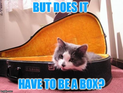 BUT DOES IT HAVE TO BE A BOX? | made w/ Imgflip meme maker