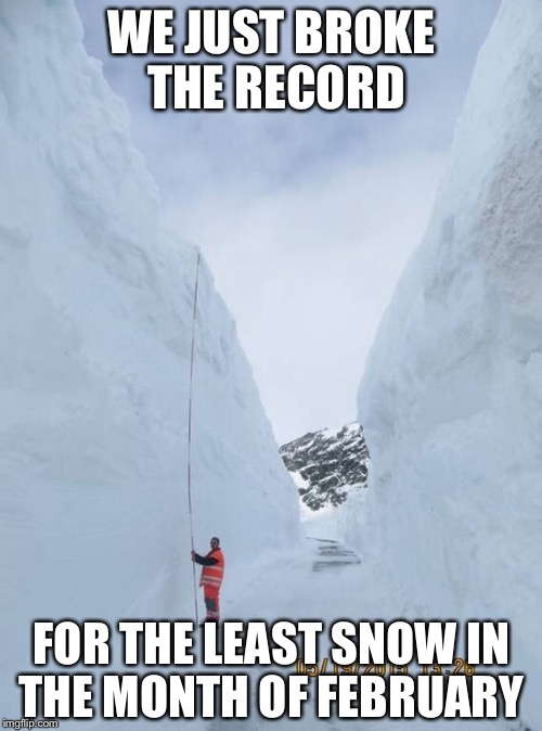 WE JUST BROKE THE RECORD FOR THE LEAST SNOW IN THE MONTH OF FEBRUARY | made w/ Imgflip meme maker