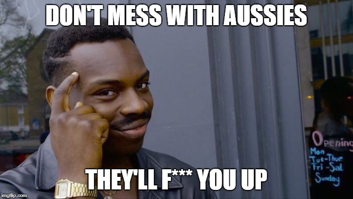 Roll Safe Think About It Meme | DON'T MESS WITH AUSSIES THEY'LL F*** YOU UP | image tagged in memes,roll safe think about it | made w/ Imgflip meme maker