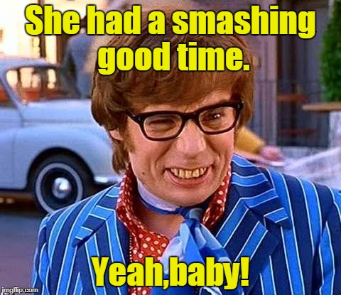She had a smashing good time. Yeah,baby! | made w/ Imgflip meme maker