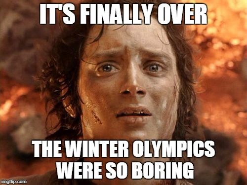 Its Finally Over | IT'S FINALLY OVER THE WINTER OLYMPICS WERE SO BORING | image tagged in memes,its finally over,winter olympics,tv | made w/ Imgflip meme maker