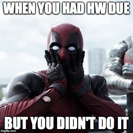 Deadpool Surprised Meme | WHEN YOU HAD HW DUE BUT YOU DIDN'T DO IT | image tagged in memes,deadpool surprised | made w/ Imgflip meme maker