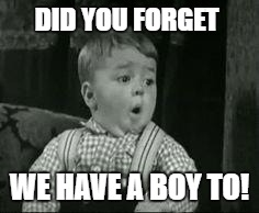Spanky Oh Boy | DID YOU FORGET WE HAVE A BOY TO! | image tagged in spanky oh boy | made w/ Imgflip meme maker