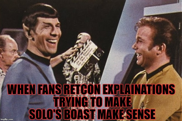 WHEN FANS RETCON EXPLAINATIONS TRYING TO MAKE SOLO'S BOAST MAKE SENSE | made w/ Imgflip meme maker