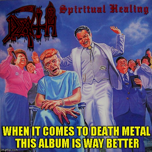 WHEN IT COMES TO DEATH METAL THIS ALBUM IS WAY BETTER | made w/ Imgflip meme maker