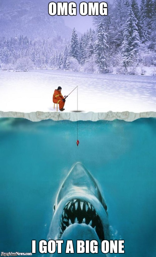 ice fishing | OMG OMG I GOT A BIG ONE | image tagged in ice fishing | made w/ Imgflip meme maker