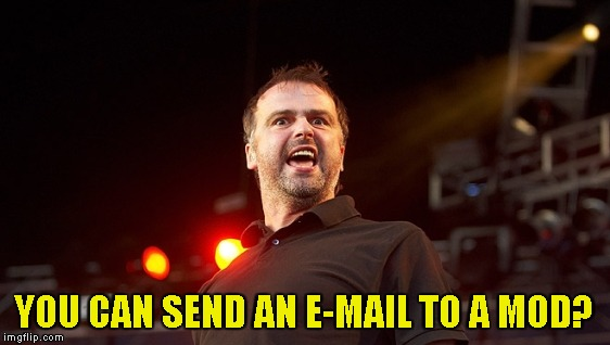 YOU CAN SEND AN E-MAIL TO A MOD? | made w/ Imgflip meme maker